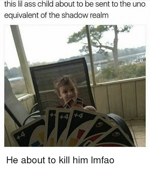 Ass, Memes, and Lmfao: this lil ass child about to be sent to the ung  equivalent of the shadow realm He about to kill him lmfao
