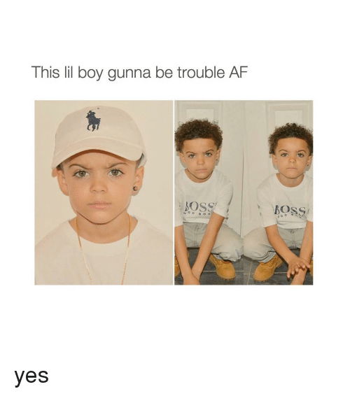 Girl Memes: This lil boy gunna be trouble AF  MOSS  G o B o s  BOSS yes