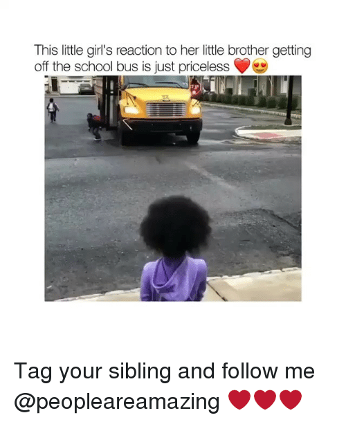 Girls, Memes, and School: This little girl's reaction to her little brother getting  off the school bus is just priceless Tag your sibling and follow me @peopleareamazing ❤️❤️❤️