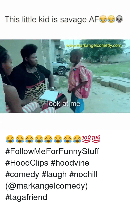 Af, Funny, and Savage: This little kid is savage AF  arkangelcomedy.co  Ook at me 😂😂😂😂😂😂😂😂💯💯 #FollowMeForFunnyStuff  #HoodClips #hoodvine #comedy #laugh #nochill (@markangelcomedy) #tagafriend
