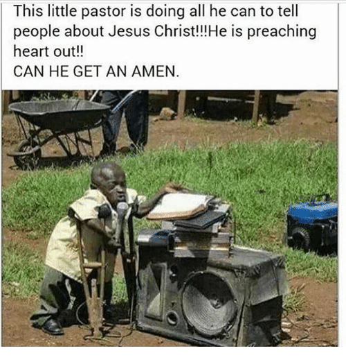 Jesus, Memes, and Heart: This little pastor is doing all he can to tell  people about Jesus Christ!!!He is preaching  heart out!!  CAN HE GET AN AMEN