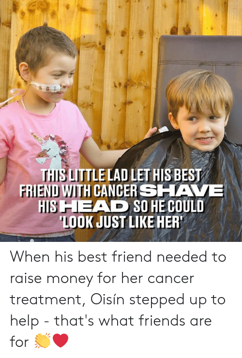 that's what friends are for: THIS LITTLELAD LET HIS BEST  FRIEND WITH CANCER SHAVE  HIS HEAD SO HE COULD  LOOK JUST LIKE HER When his best friend needed to raise money for her cancer treatment, Oisín stepped up to help - that's what friends are for 👏❤