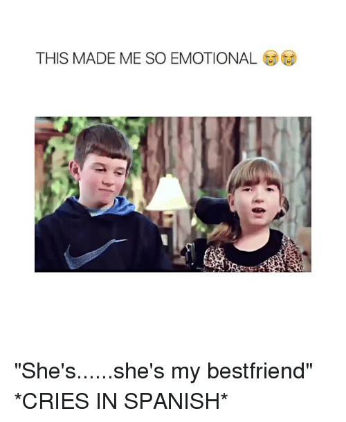 """cries in spanish: THIS MADE ME SO EMOTIONAL """"She's......she's my bestfriend"""" *CRIES IN SPANISH*"""