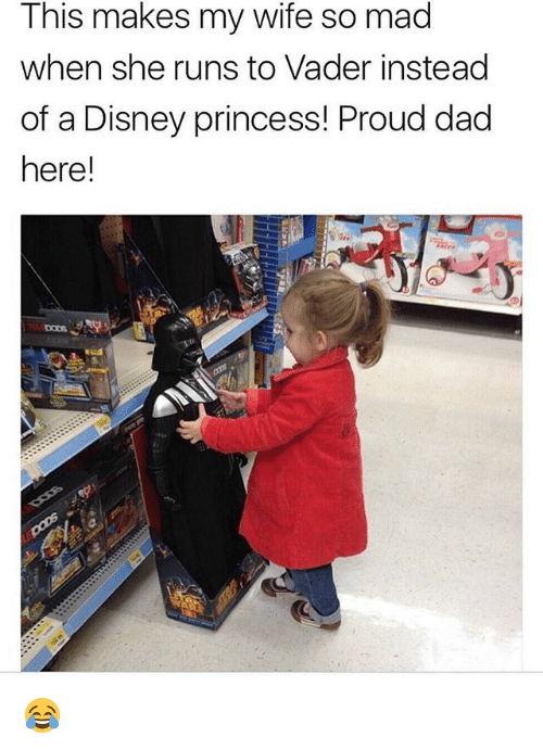 Dad, Disney, and Memes: This makes my wife so mad  when she runs to Vader instead  of a Disney princess! Proud dad  here! 😂