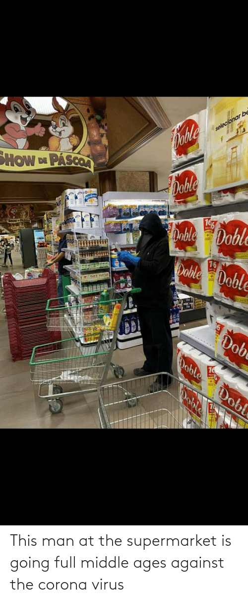 middle ages: This man at the supermarket is going full middle ages against the corona virus