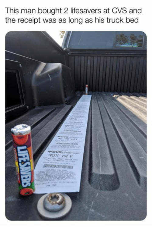 Receipt, Cvs, and Man: This man bought 2 lifesavers at CVS and  the receipt was as long as his truck bed  40% off