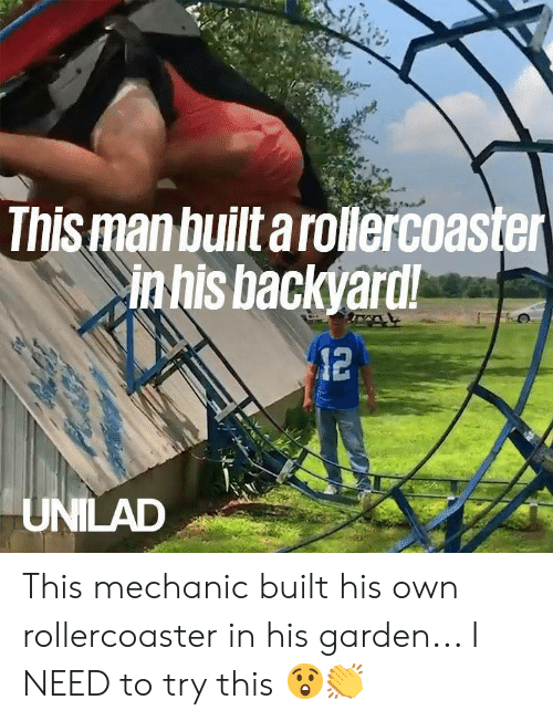 mechanic: This man built arollercoaster  in his backyard!  12  UNILAD This mechanic built his own rollercoaster in his garden... I NEED to try this 😲👏