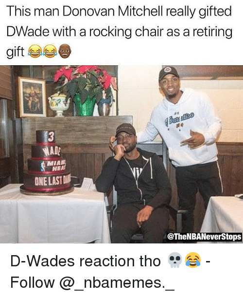 donovan: This man Donovan Mitchell really gifted  DWade with a rocking chair as a retiring  gift  ADA  MIA  HEA  ONE LAST  @TheNBANeverStop:s D-Wades reaction tho 💀😂 - Follow @_nbamemes._