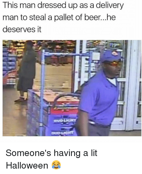 delivery man: This man dressed up as a delivery  man to steal a pallet of beer...he  deserves it Someone's having a lit Halloween 😂