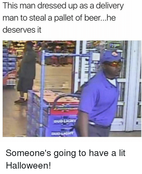 delivery man: This man dressed up as a delivery  man to steal a pallet of beer...he  deserves it Someone's going to have a lit Halloween!