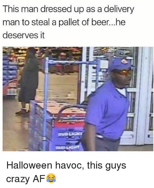delivery man: This man dressed up as a delivery  man to steal a pallet of beer...he  deserves it  3 Halloween havoc, this guys crazy AF😂