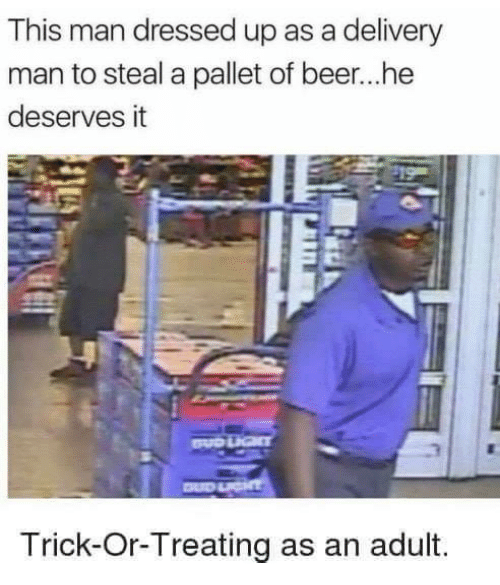 delivery man: This man dressed up as a delivery  man to steal a pallet of beer...he  deserves it  Trick-Or-Treating as an adult.