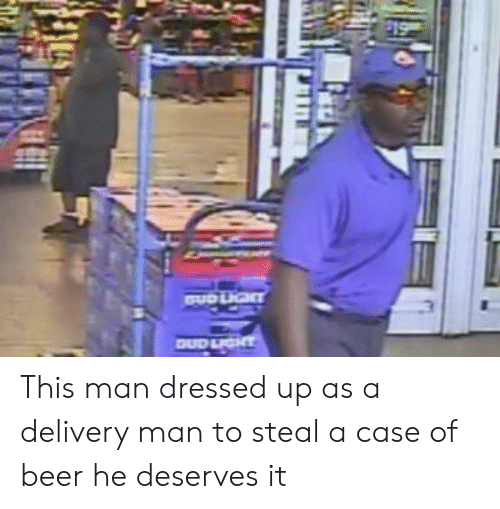 delivery man: This man dressed up as a delivery man to steal a case of beer he deserves it
