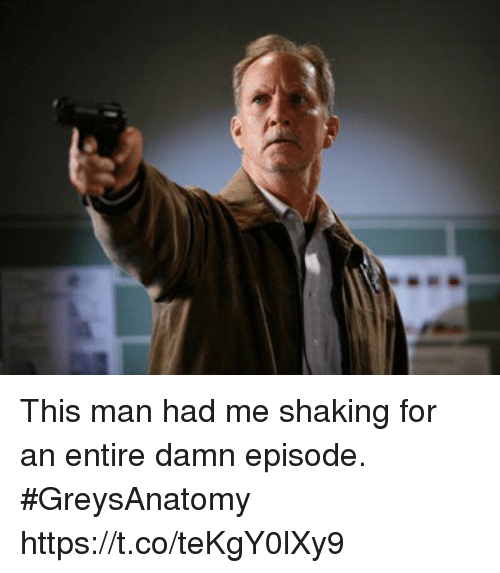 Memes, 🤖, and Man: This man had me shaking for an entire damn episode. #GreysAnatomy https://t.co/teKgY0lXy9