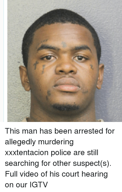 Funny, Police, and Video: This man has been arrested for allegedly murdering xxxtentacion police are still searching for other suspect(s). Full video of his court hearing on our IGTV