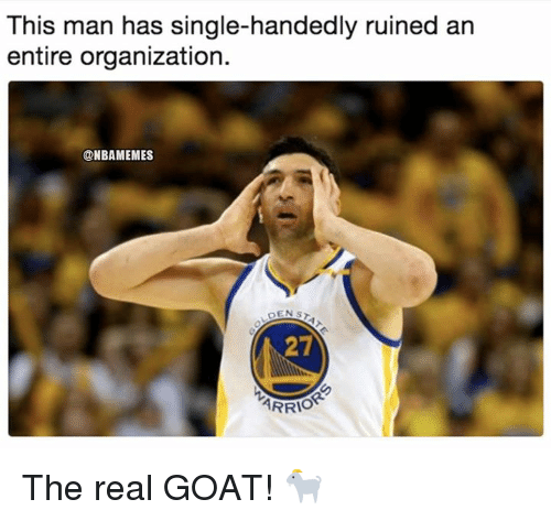 Nba, Goat, and The Real: This man has single-handedly ruined an  entire organization.  @NBAMEMES  27 The real GOAT! 🐐