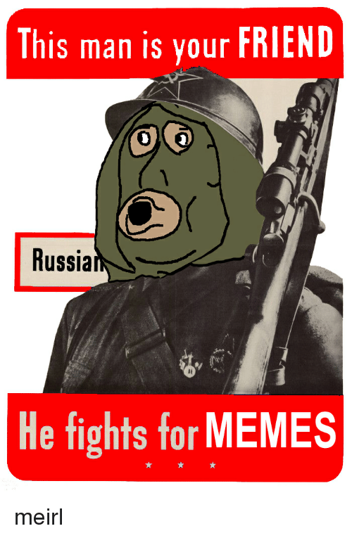 Friends, Meme, and Memes: This man is your FRIEND  Russia  He fights for  MEMES meirl
