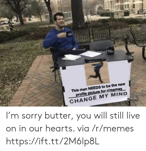 Profile Picture: This man NEEDS to be the new  profile picture for r/memes  CHANGE MY MIND I'm sorry butter, you will still live on in our hearts. via /r/memes https://ift.tt/2M6lp8L