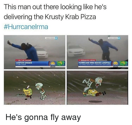 Draked: This man out there looking like he's  delivering the Krusty Krab Pizza  #Hurrcanelrma  ON THE PHONE  BREAKINO NEWS  USTON DRAKE  STORM CHASER  HURRICANE IRMA MAKES LANDFALL