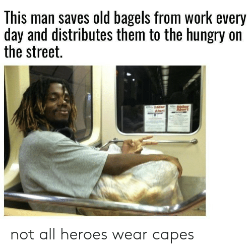 Bagels: This man saves old bagels from work every  day and distributes them to the hungry on  the street. not all heroes wear capes
