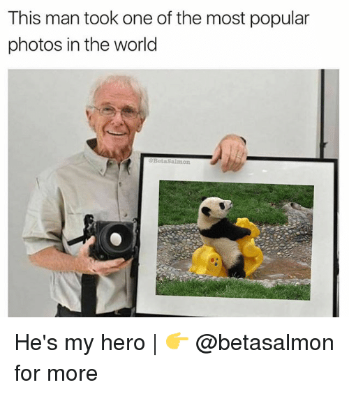 Memes, World, and My Hero: This man took one of the most popular  photos in the world  etaSalmon He's my hero | 👉 @betasalmon for more