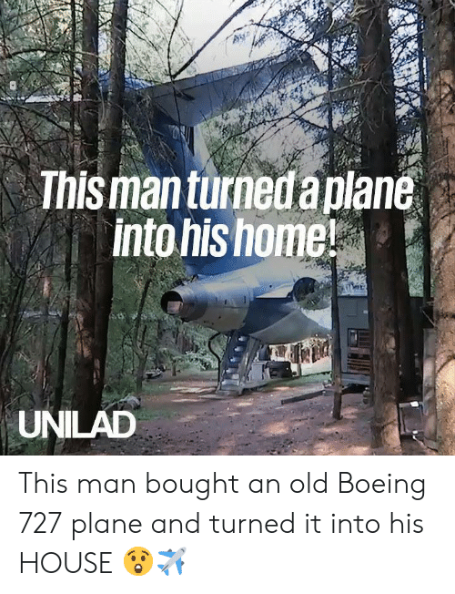 Boeing: This man turneda plane  IS  into his home!  UNILAD This man bought an old Boeing 727 plane and turned it into his HOUSE 😲✈️