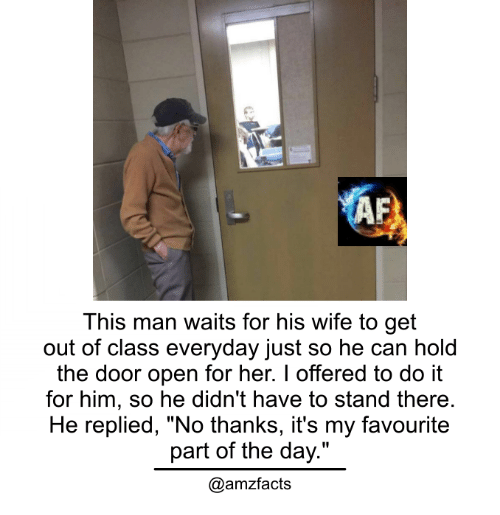 "Memes, 🤖, and The Doors: This man waits for his wife to get  out of class everyday just so he can hold  the door open for her. offered to do it  for him, so he didn't have to stand there.  He replied, ""No thanks, it's my favourite  part of the day.""  @amzfacts"