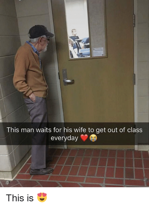 Memes, Wife, and 🤖: This man waits for his wife to get out of class  everyday This is 😍
