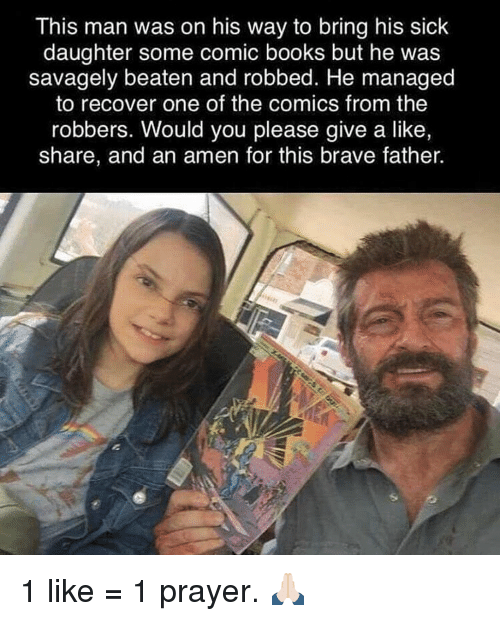 Memes, 🤖, and Comic: This man was on his way to bring his sick  daughter some comic books but he was  savagely beaten and robbed. He managed  to recover one of the comics from the  robbers. Would you please give a like,  share, and an amen for this brave father. 1 like = 1 prayer. 🙏🏻
