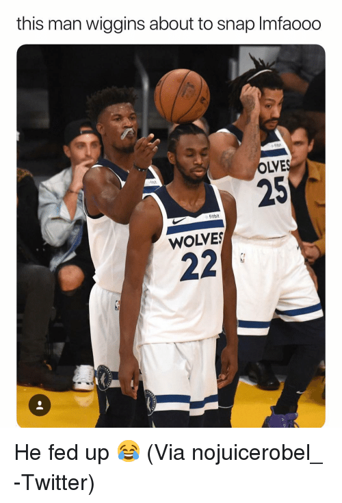 fed up: this man wiggins about to snap Imfaooo  OLVE  25  fitbit  WOLVES He fed up 😂 (Via nojuicerobel_ -Twitter)