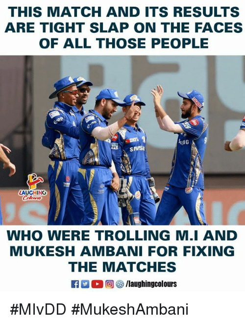 Trolling, Match, and Indianpeoplefacebook: THIS MATCH AND ITS RESULTS  ARE TIGHT SLAP ON THE FACES  OF ALL THOSE PEOPLE  迅. SMSI  LAUGHING  WHO WERE TROLLING M.I AND  MUKESH AMBANI FOR FIXING  THE MATCHES #MIvDD #MukeshAmbani