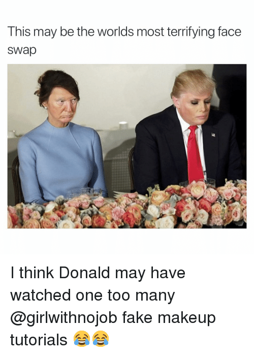 makeup tutorials: This may be the worlds most terrifying face  sWap I think Donald may have watched one too many @girlwithnojob fake makeup tutorials 😂😂
