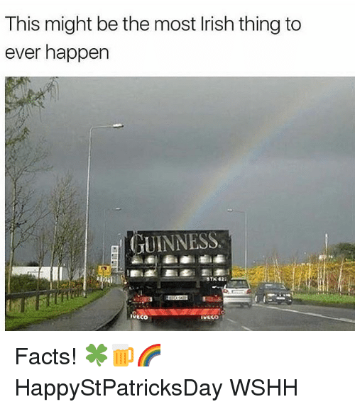 Facts, Memes, and Wshh: This might be the most lrish thing to  ever happen  GUINNESS Facts! 🍀🍺🌈 HappyStPatricksDay WSHH