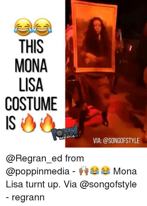 turnt up: THIS  MONA  LISA  COSTUME  IS  oVIA: @SONGOFSTYLE  MEDIAD @Regran_ed from @poppinmedia - 🙌🏾😂😂 Mona Lisa turnt up. Via @songofstyle - regrann