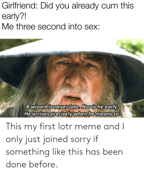 lotr meme: This my first lotr meme and I only just joined sorry if something like this has been done before.