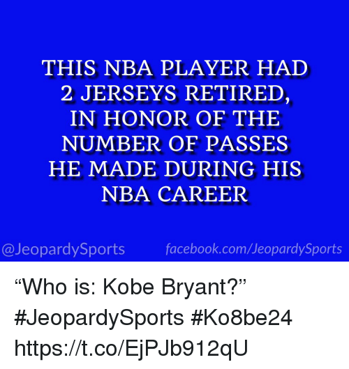 """Facebook, Kobe Bryant, and Nba: THIS NBA PLAYER HAD  2 JERSEYS RETIREI  IN HONOR OF THE  NUMBER OF PASSES  HE MADE DURING HIS  NBA CAREER  @JeopardySports facebook.com/JeopardySports """"Who is: Kobe Bryant?"""" #JeopardySports #Ko8be24 https://t.co/EjPJb912qU"""