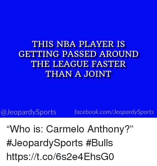 """Carmelo Anthony: THIS NBA PLAYER IS  GETTING PASSED AROUNI  THE LEAGUE FASTER  THAN A JOINT  @JeopardySports facebook.com/JeopardySports """"Who is: Carmelo Anthony?"""" #JeopardySports #Bulls https://t.co/6s2e4EhsG0"""