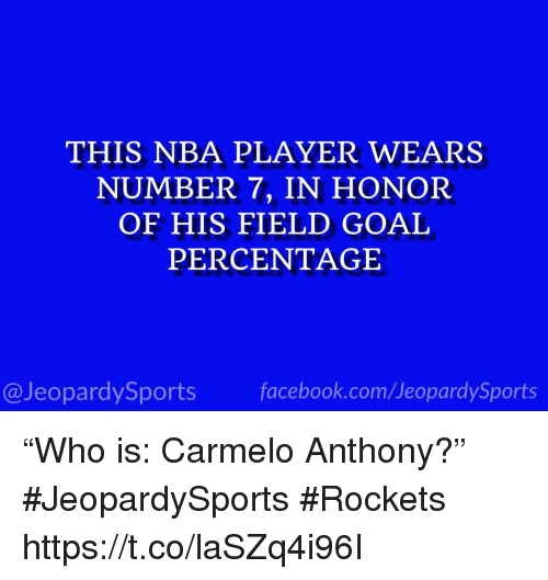 """Carmelo Anthony: THIS NBA PLAYER WEARS  NUMBER 7, IN HONOR  OF HIS FIELD GOAL  PERCENTAGE  @JeopardySports facebook.com/JeopardySports """"Who is: Carmelo Anthony?"""" #JeopardySports #Rockets https://t.co/laSZq4i96I"""