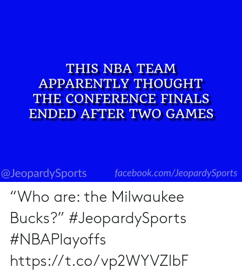 """Nbaplayoffs: THIS NBA TEAM  APPARENTLY THOUGHT  THE CONFERENCE FINALS  ENDED AFTER TWO GAMES  @JeopardySports facebook.com/JeopardySports """"Who are: the Milwaukee Bucks?"""" #JeopardySports #NBAPlayoffs https://t.co/vp2WYVZlbF"""