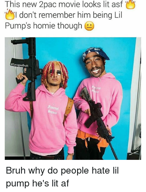 Af, Bruh, and Homie: This new 2pac movie looks lit asf O  don't remember him being Lil  SI Pump's homie though  @Savage eBruh  funeral Bruh why do people hate lil pump he's lit af