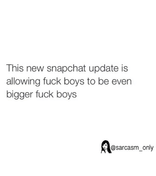 Snapchat: This new snapchat update is  allowing fuck boys to be even  bigger fuck boys  @sarcasm only ⠀