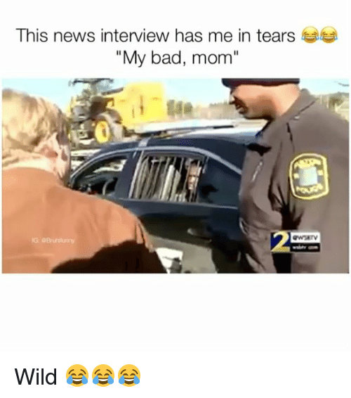 "Bad, Memes, and News: This news interview has me in tears  ""My bad, mom"" Wild 😂😂😂"