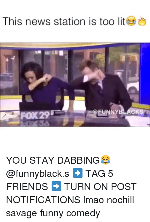 Dank Memes: This news station is too lit  FOX 29 YOU STAY DABBING😂 @funnyblack.s ➡️ TAG 5 FRIENDS ➡️ TURN ON POST NOTIFICATIONS lmao nochill savage funny comedy