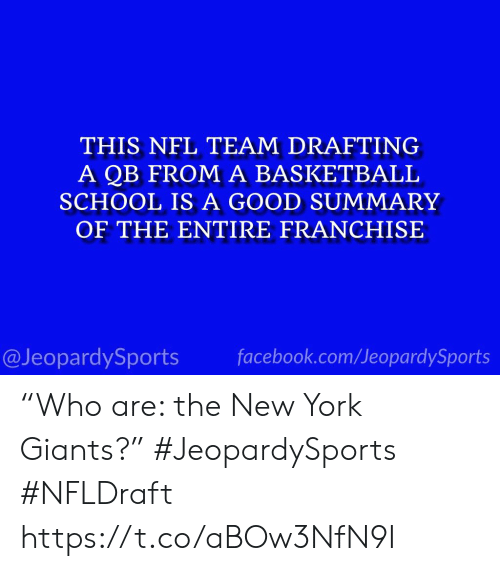"""New York Giants: THIS NFL TEAM DRAFTING  A QB FROM A BASKETBALL  SCHOOL IS A GOOD SUMMARY  OF THE ENTIRE FRANCHISE  @JeopardySports facebook.com/JeopardySports """"Who are: the New York Giants?"""" #JeopardySports #NFLDraft https://t.co/aBOw3NfN9I"""