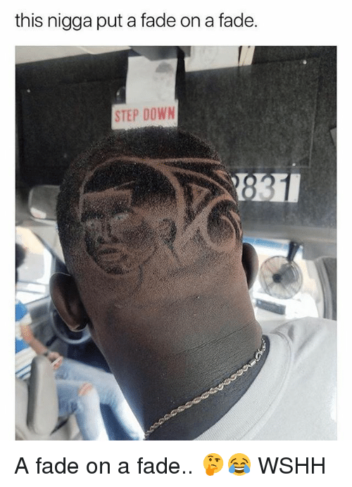 Memes, Wshh, and 🤖: this nigga put a fade on a fade.  STEP DOWN A fade on a fade.. 🤔😂 WSHH