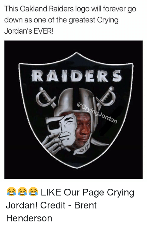 Oakland Raiders: This Oakland Raiders logo will forever go  down as one of the greatest Crying  Jordan's EVER!  RAIDERS  orgy.  an 😂😂😂  LIKE Our Page Crying Jordan!  Credit - Brent Henderson
