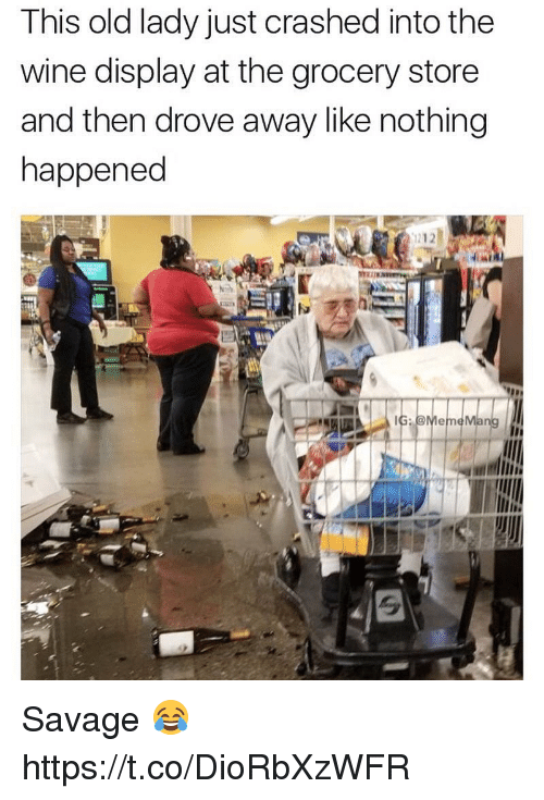 Savage, Wine, and Old: This old lady just crashed into the  wine display at the grocery store  and then drove away like nothing  happened Savage 😂 https://t.co/DioRbXzWFR