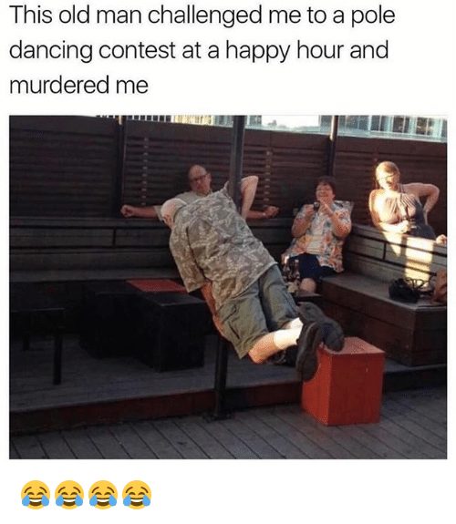 pole dancing: This old man challenged me to a pole  dancing contest at a happy hour and  murdered me 😂😂😂😂