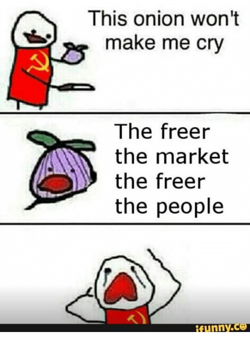 Crying, Memes, and Onion: This onion won't  make me cry  The freer  the market  the freer  the people