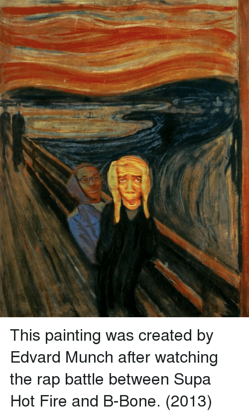 Hot Fire: This painting was created by Edvard Munch after watching the rap battle between Supa Hot Fire and B-Bone. (2013)